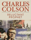 Charles Colson: Reluctant Prophet