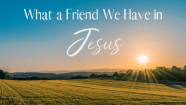 Summer Soul Refresher: What a Friend We Have in Jesus