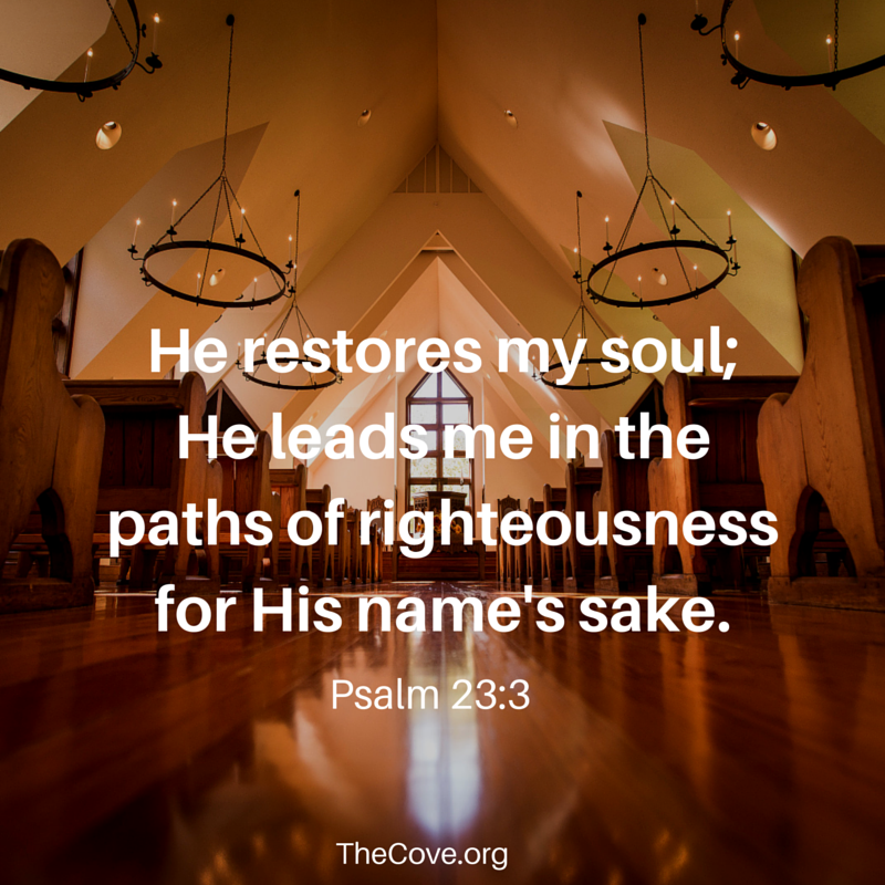 He restores my soul;He leads me in the paths